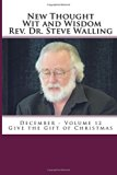 New Thought Wit and Wisdom Rev. Dr. Steve Walling: December - Volume 12 Give the Gift of Chr...