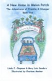 A New Home in Melon Patch: Book Two (The Adventures of Freddie & Stumper) (Volume 2)