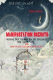 Manifestation Secrets: Inspiring True Stories of real life experiences from the famous and h...