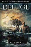 Deluge: Stories of Survival & Tragedy in the Great Flood (Biblical Legends Anthology Series)
