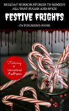 Festive Frights: Holiday Horror Stories To Remedy All That Sugar And Spice (Volume 2)
