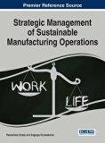 Strategic Management of Sustainable Manufacturing Operations (Advances in Logistics, Operati...