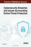 Cybersecurity Breaches and Issues Surrounding Online Threat Protection (Advances in Informat...