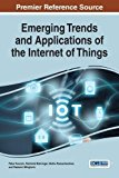 Emerging Trends and Applications of the Internet of Things (Advances in Wireless Technologie...