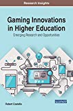 Gaming Innovations in Higher Education: Emerging Research and Opportunities (Advances in Edu...