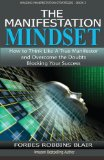 The Manifestation Mindset: How to Think Like A True Manifestor and Overcome the Doubts Block...