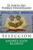 El poeta del pueblo venezolano: Seleccion (Nuestramerica) (Volume 13) (Spanish Edition)