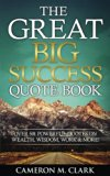 The Great Big Success Quote Book: Over 501 Powerful Quotes on Wealth, Wisdom, Work & More! (...