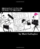 Breaking Into UK Film And TV Drama: A comprehensive guide to finding work in UK Film and TV ...