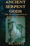 Ancient Serpent Gods: The Alien Connection to Reptilian Dinosaurs