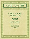 Lady Anne (a Polite Tale) - A Choral Ballad for Women's Voices - Set to Music for Voice and ...