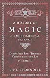 A History of Magic and Experimental Science - During the First Thirteen Centuries of our Era...