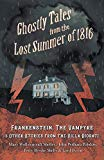 Ghostly Tales from the Lost Summer of 1816 - Frankenstein, The Vampyre & Other Stories from ...