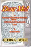 Dear Me!: or  The History of the End of the World as We Knew It, Told As I See It, or More A...