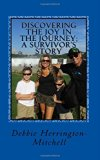 Discovering the joy in the journey; A survivor's story