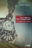 Los Rieles del Tamarindo: El Tiempo del Condor: El Tiempo del Condor (Spanish Edition)