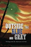 Outside the Blue and Gray: Writings from the American Civil War