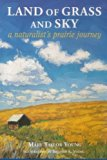 Land of Grass & Sky: A Naturalist's Prairie Journey