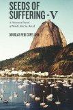 Seeds of Suffering - V: A Historical Novel of Rio de Janeiro, Brazil