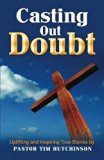 Casting Out Doubt: Uplifting and Inspiring True Stories