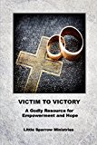 Victim to Victory: A Godly Resource for Empowerment and Hope
