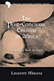 The Post-Conciliar Church in Africa: No Turning Back the Clock (African Christian Studies (a...