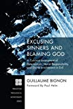 Excusing Sinners and Blaming God: A Calvinist Assessment of Determinism, Moral Responsibilit...