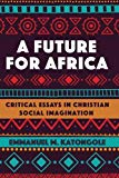 A Future for Africa: Critical Essays in Christian Social Imagination (African Theology Today)
