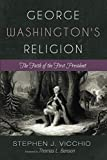 George Washington's Religion: The Faith of the First President
