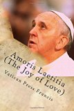 Amoris Laetitia (The Joy of Love): The Exhortation on the Love in the Family