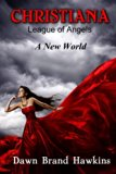 Christiana League of Angels: A New World (Volume 1)