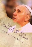The Pope Who Changed the Church: A Unique and Professional Explanation of the Pope's Documen...