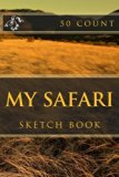 My Safari: Sketch Book (50 Count) (Volume 1)