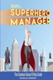 Become a SuperHero Manager: The Common Sense 9 Step Guide