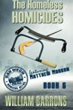 The Homeless Homicides: Book 6 of the San Diego Police Homicide Detail featuring Matt Morgan...
