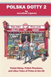 Polska Dotty 2: Polski Sklep, Polish Plumbers, and Other Tales of Poles in the UK