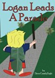 Logan Leads A Parade (Life of Logan) (Volume 1)