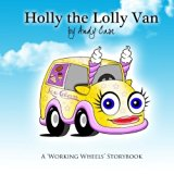 Holly the Lolly Van: A 'Working Wheels' storybook (Volume 1)