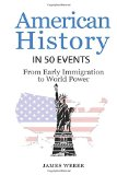 History: American History in 50 Events: From First Immigration to World Power (US History, H...