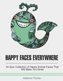 Happy Faces Everywhere: An Epic Collection of Happy Animal Faces That Will Make You Smile (H...