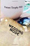 Wedding Mode: The Wedding Planning Survival Guide (Bridal Diaries) (Volume 1)