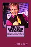 The Fun Dude's Guide to Cruising: A Humorous Handbook for Taking Your First Cruise and Livin...