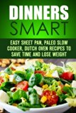 Smart Dinners: Easy Sheet Pan, Paleo Slow Cooker, Dutch Oven Recipes to Save Time and Lose W...