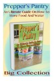 Prepper's Pantry Big Collection: An Ultimate Guide On How To Store Food And Water: (Prepper'...