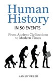 History: Human History in 50 Events: From Ancient Civilizations to Modern Times (World Histo...