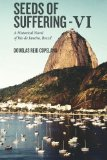 Seeds of Suffering - VI: A Historical Novel of Rio de Janeiro, Brazil