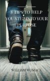 8 Tips To Help You Step Into Your Purpose
