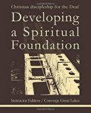 Developing a Spiritual Foundation: Christian discipleship for the Deaf (Instructor Edition)