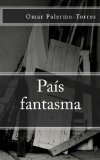 País fantasma (Spanish Edition)