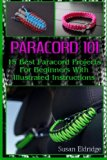 Paracord 101: 15 Best Paracord Projects For Beginners With Illustrated Instructions: (Paraco...